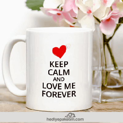 Keep Calm And Love Me Forever Bardak